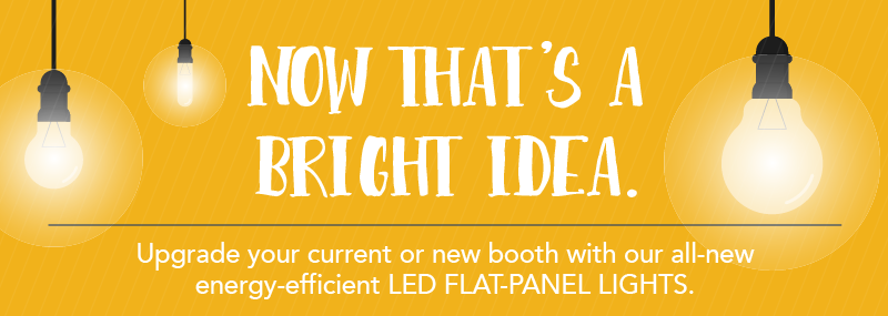 Now That's a Bright Idea - Upgradte your booth with LED flat-panel lights!